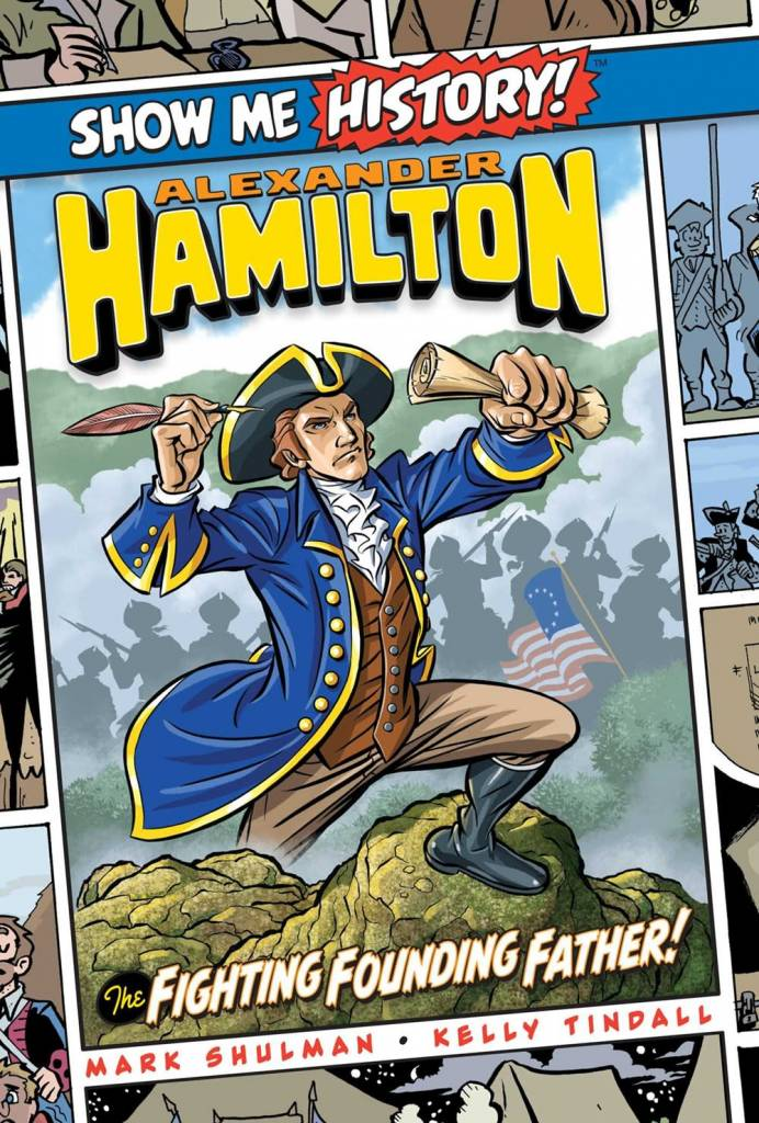 Portable Press Show Me History: Alexander Hamilton: ... Fighting Founding Father!