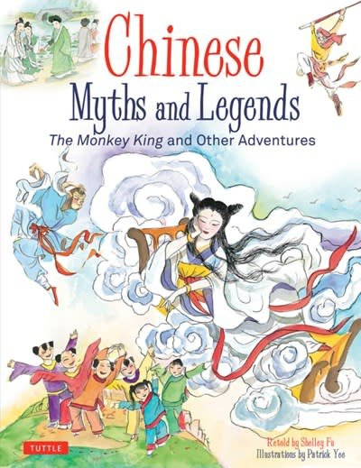 Tuttle Publishing Chinese Myths and Legends: The Monkey King & Other Adventures