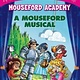 Scholastic Paperbacks A Mouseford Musical (Mouseford Academy #6)