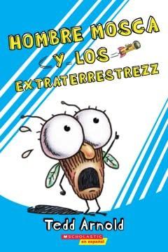 Scholastic en Espanol Hombre Mosca y los extraterrestrezz (Fly Guy and the Alienzz)