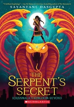 Scholastic Press Kiranmala and the Kingdom Beyond 01 Serpent's Secret