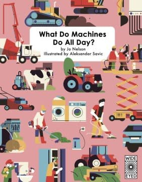 Wide Eyed Editions What Do Machines Do All Day