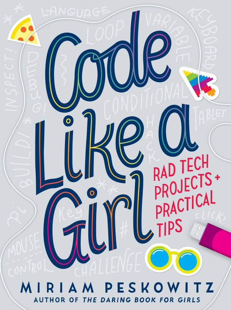 Knopf Books for Young Readers Code Like a Girl: Rad Tech Projects and Practical Tips
