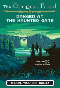 HMH Books for Young Readers The Oregon Trail 02 Danger at the Haunted Gate