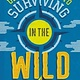QEB Publishing The Ultimate Guide to Surviving in the Wild