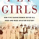 Eamon Dolan/Mariner Books Fly Girls: How Five Daring Women Defied All Odds and Made Aviation History