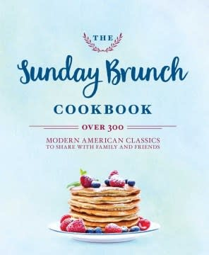 Cider Mill Press The Sunday Brunch Cookbook: Over 300 Modern American Classics to Share with Family & Friends