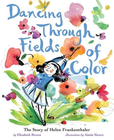 Abrams Books for Young Readers Dancing Through Fields of Color: The Story of Helen Frankenthaler