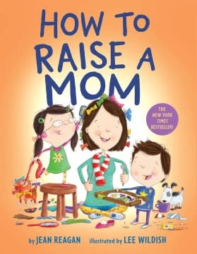 Knopf Books for Young Readers How to Raise a Mom