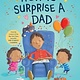 Knopf Books for Young Readers How to Surprise a Dad