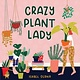 Workman Publishing Company Crazy Plant Lady