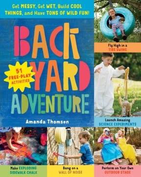 Storey Publishing, LLC Backyard Adventure