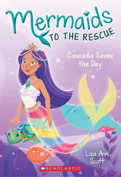 Scholastic Paperbacks Cascadia Saves the Day (Mermaids to the Rescue #4)