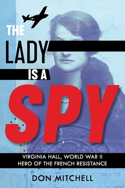 Scholastic Nonfiction The Lady Is a Spy: Virginia Hall, World War II Hero of the French Resistance (Scholastic Focus)