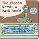 Hyperion Books for Children The Pigeon Needs a Bath! (Bath Book)