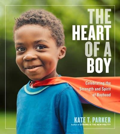 Workman Publishing Company The Heart of a Boy