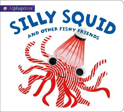 Priddy Books Alphaprints: Silly Squid and other Fishy Friends