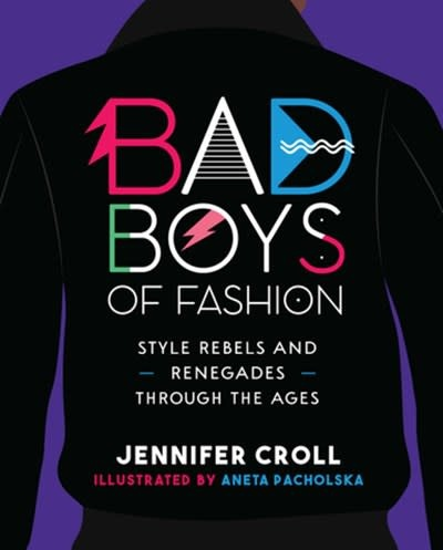 Annick Press Bad Boys of Fashion: Style Rebels and Renegades Through the Ages