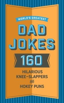 Cider Mill Press World's Greatest Dad Jokes: 200 Hilariously Hokey Knee-Slappers and Puns