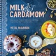 Page Street Publishing Milk & Cardamom: ...Inspired by the Flavors of India