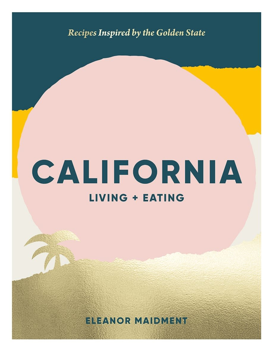 Hardie Grant California: Living + Eating: Recipes Inspired by the Golden State