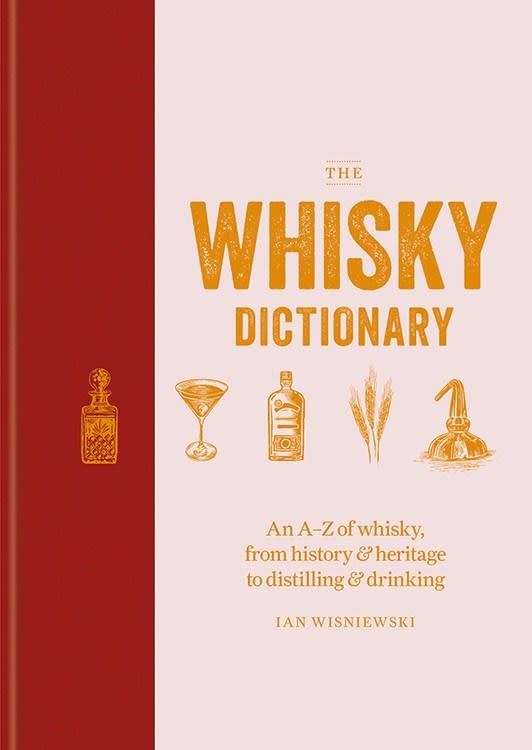 Mitchell Beazley The Whisky Dictionary: A-Z... History & Heritage to Distilling & Drinking
