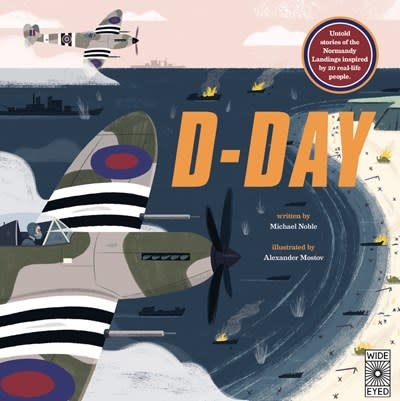Wide Eyed Editions D-Day: Untold Stories of the Normandy Landings...