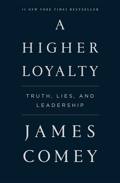 Flatiron Books A Higher Loyalty: Truth, Lies, & Leadership