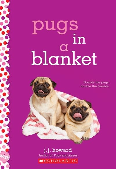 Scholastic Inc. Pugs in a Blanket: A Wish Novel