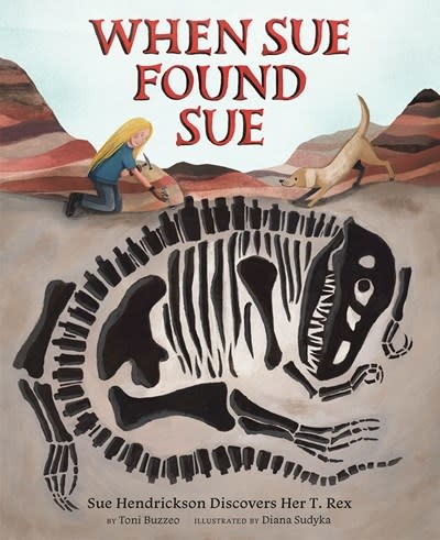 Abrams Books for Young Readers When Sue Found Sue (Sue Hendrickson Discovers Her T-Rex)