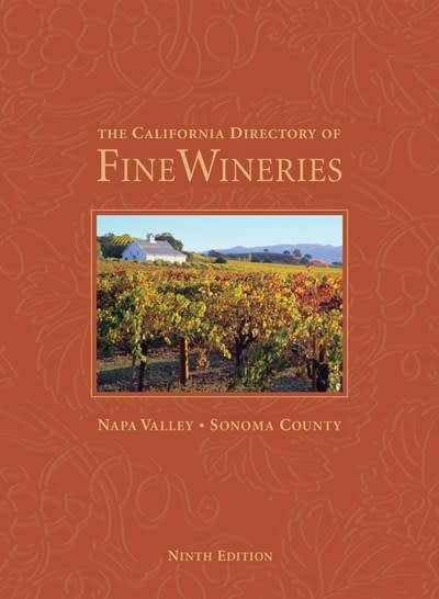 Wine House Press The California Directory of Fine Wineries: Napa Valley, Sonoma County