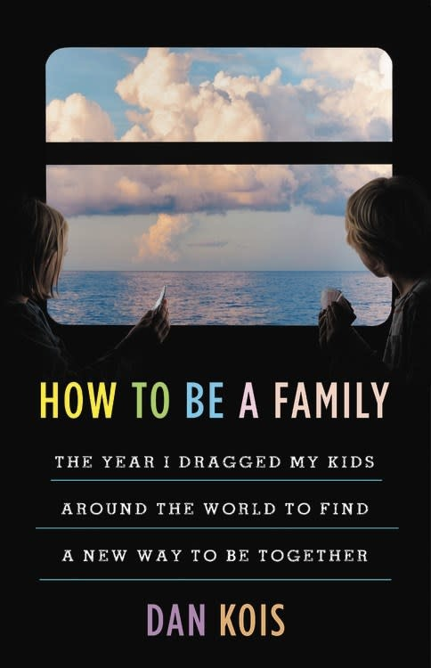 Little, Brown and Company How to Be a Family: The Year I Dragged My Kids Around the World to Find...