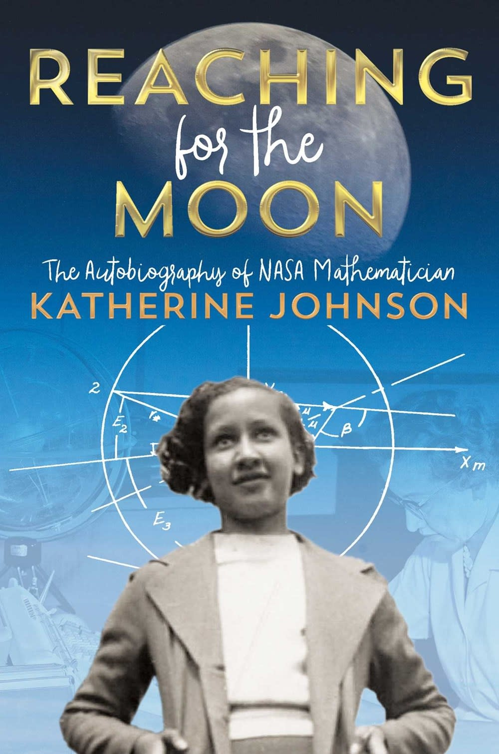 Atheneum Books for Young Readers Reaching for the Moon [Katherine Johnson]