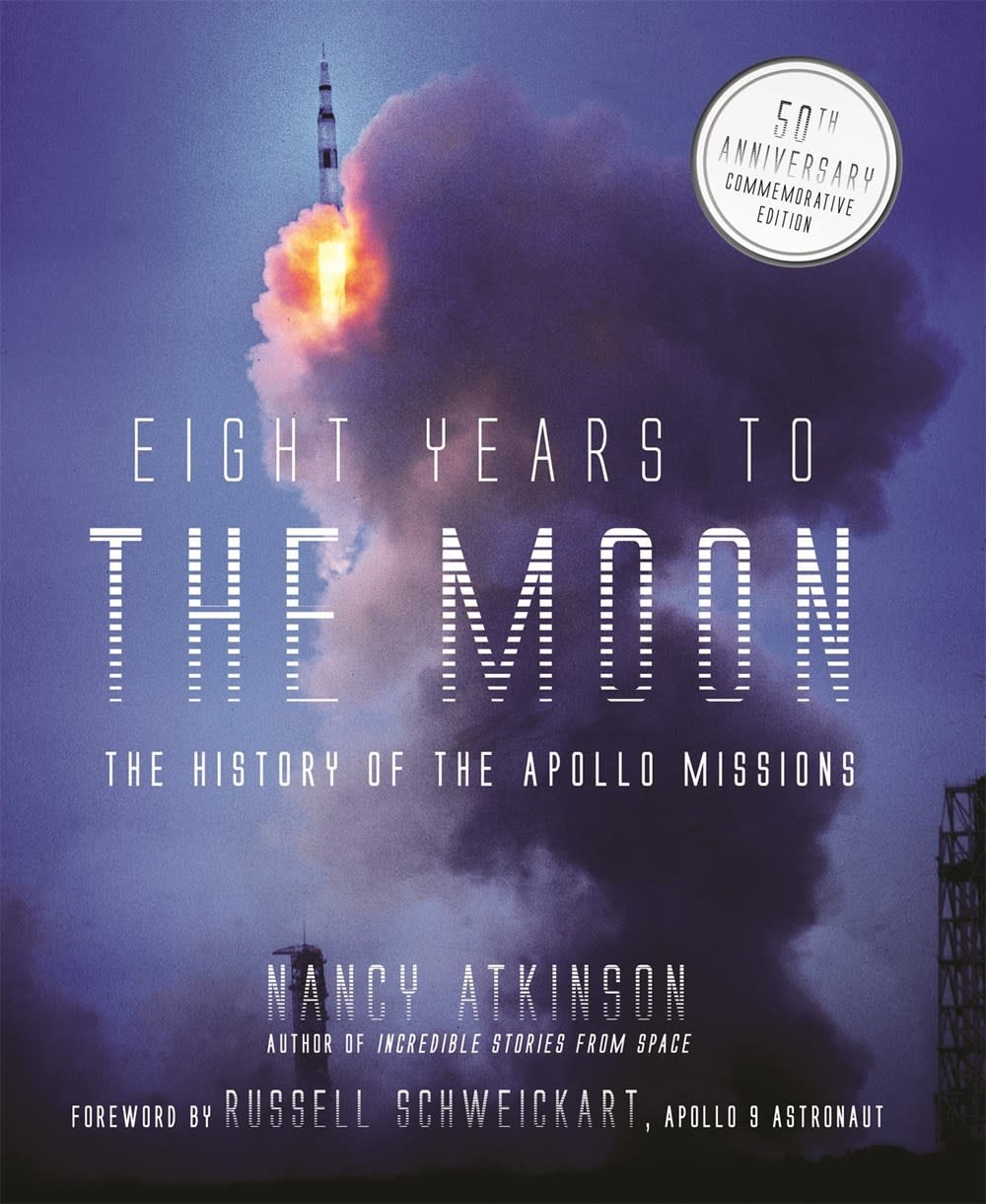 Page Street Publishing Eight Years to the Moon: The History of the Apollo Missions