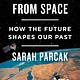 Henry Holt and Co. Archaeology from Space: How the Future Shapes Our Past