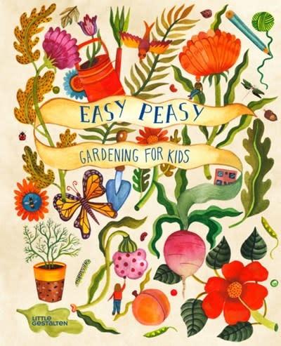 Little Gestalten Easy Peasy: Gardening for Kids