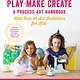 Quarry Books Play, Make, Create, A Process-Art Handbook