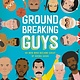Little, Brown Books for Young Readers Groundbreaking Guys: 40 Men Who Became Great by Doing Good