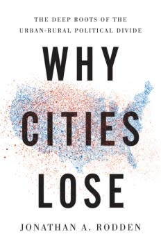 Basic Books Why Cities Lose: The Deep Roots of the Urban-Rural Political Divide