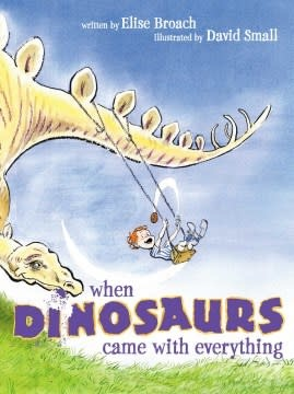 Atheneum/Caitlyn Dlouhy Books When Dinosaurs Came with Everything