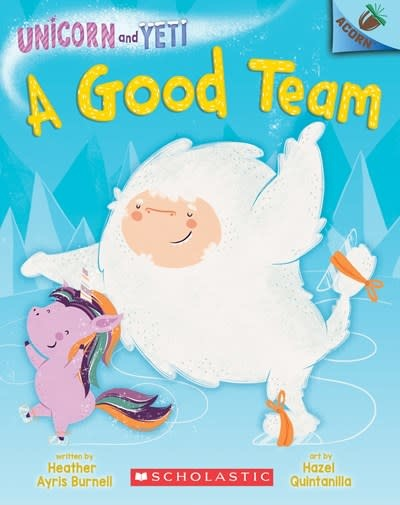 Scholastic Inc. A Good Team: An Acorn Book (Unicorn and Yeti #2)