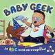Downtown Bookworks Baby Geek: An ABC Nerd-stravaganza! (Board Book)
