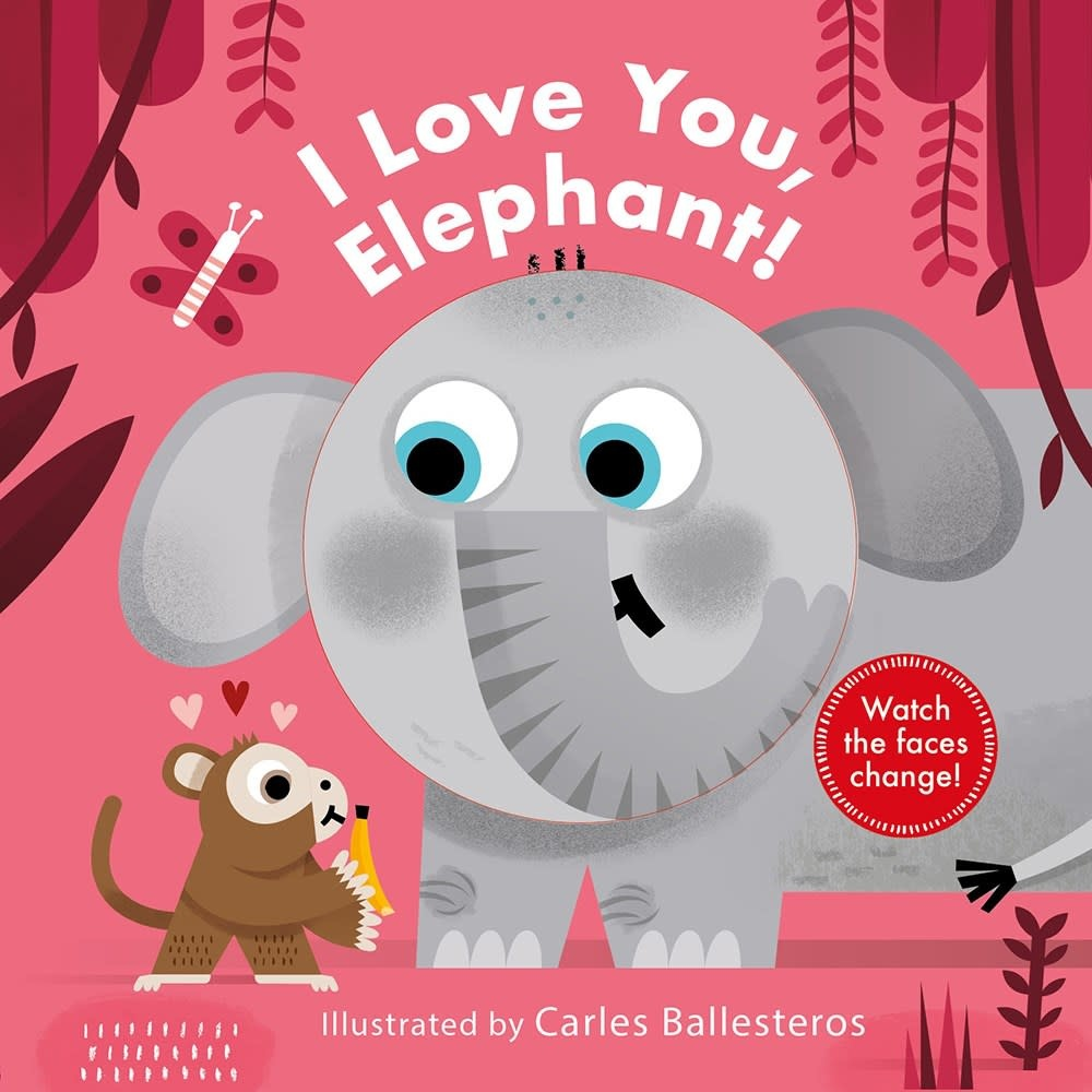 Abrams Appleseed I Love You, Elephant! (A Changing Faces Book)