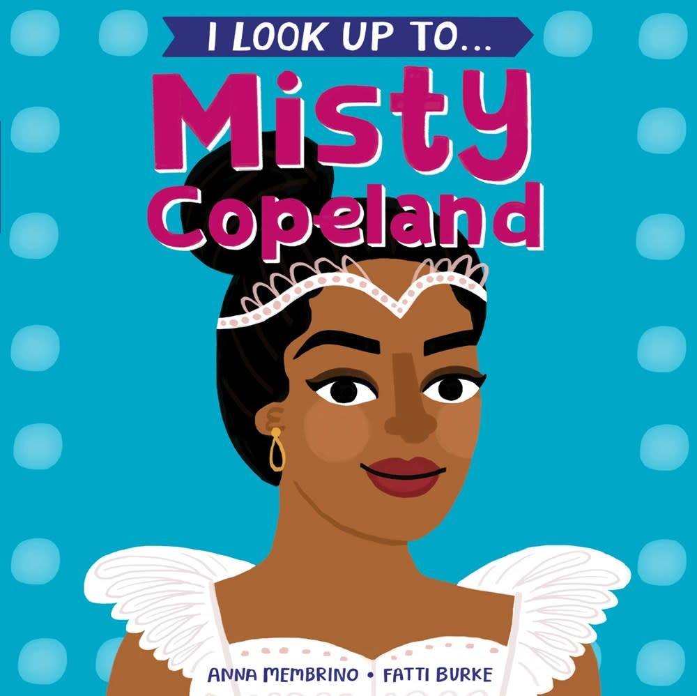 Random House Books for Young Readers I Look Up To...Misty Copeland