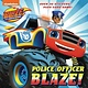Random House Books for Young Readers Police Officer Blaze! (Blaze and the Monster Machines)