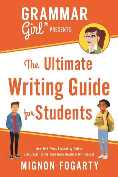 St. Martin's Griffin Grammar Girl Presents the Ultimate Writing Guide for Students