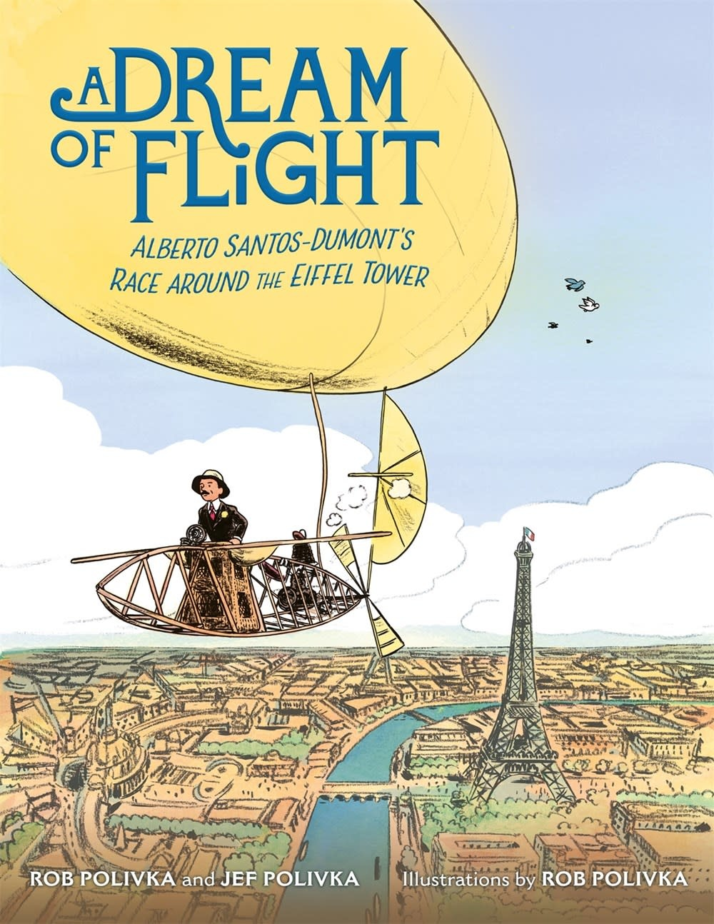 Farrar, Straus and Giroux (BYR) A Dream of Flight: Alberto Santos-Dumont's Race Around the Eiffel Tower