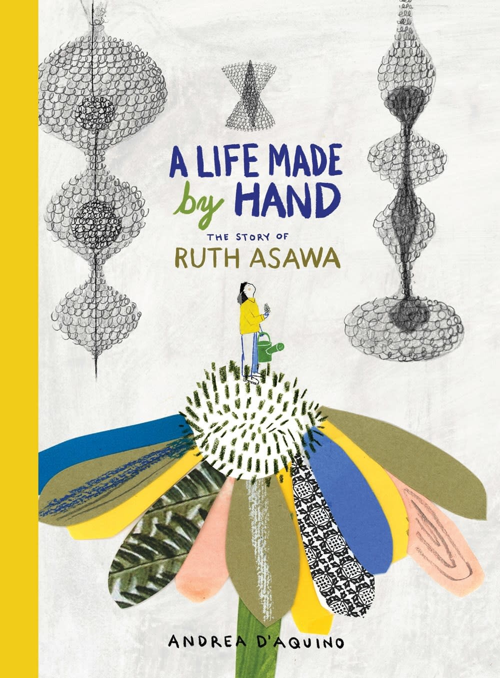 Princeton Architectural Press A Life Made by Hand: The Story of Ruth Asawa