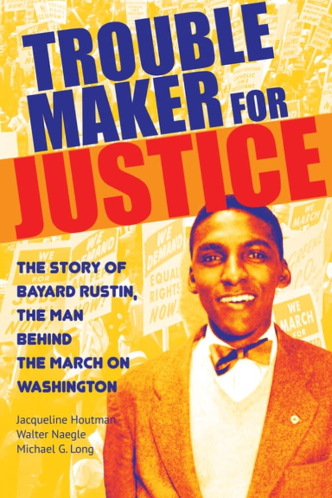 City Lights Publishers Troublemaker for Justice: Bayard Rustin... March on Washington