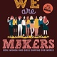 Viking Books for Young Readers We Are Makers: Real Women and Girls Shaping Our World